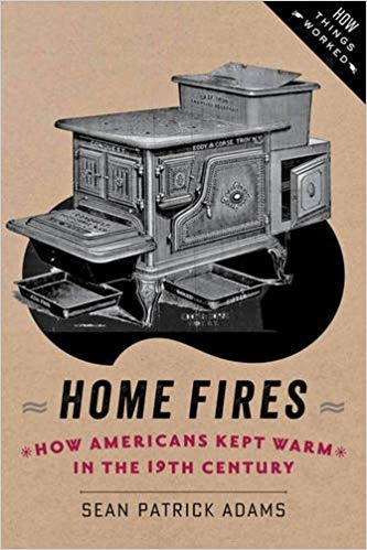 book cover for Home Fires: How Americans Kept Warm in the Nineteenth Century