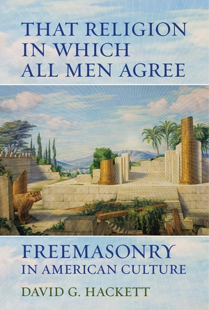 book cover of That Religion in Which All Men Agree: Freemasonry in American Culture