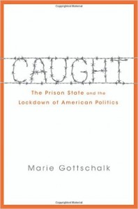 Caught: The Prison State and the Lockdown of American Politics Marie Gottschalk