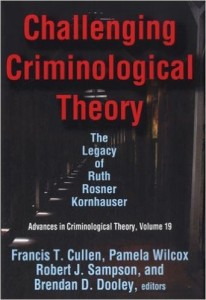 Challenging Criminological Theory: The Legacy of Ruth Rosner Kornhauser Edited by Francis T. Cullen, Pamela Wilcox, Robert J. Sampson, and Brendan D. Dooley
