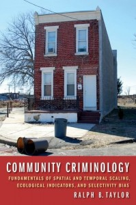Community Criminology: Fundamentals of Spatial and Temporal Scaling, Ecological Indicators, and Selectivity Bias Ralph B. Taylor