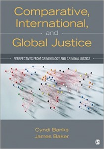 Comparative, International, and Global Justice: Perspectives from Criminology and Criminal Justice Cyndi Banks and James Baker