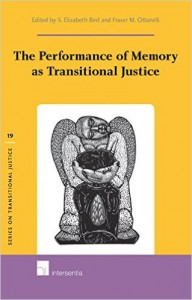 The Performance of Memory as Transitional Justice S. Elizabeth Bird and Fraser M. Ottanelli