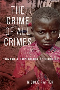 The Crime of All Crimes: Toward a Criminology of Genocide Nicole Rafter