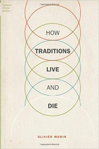 How Traditions Live and Die Olivier Morin
