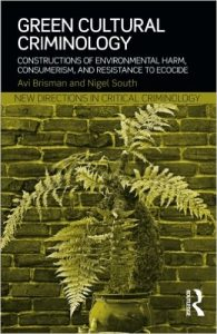 Green Cultural Criminology: Constructions of Environmental Harm, Consumerism, and Resistance to Ecocide Avi Brisman and Nigel South