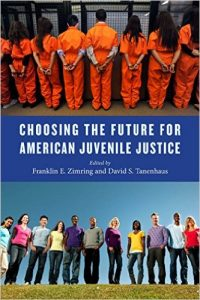 Choosing the Future for American Juvenile Justice Franklin E. Zimring and David S. Tanenhaus