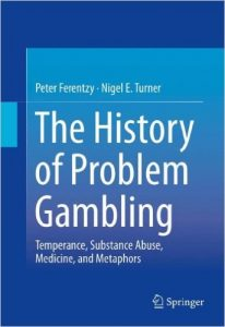 The History of Problem Gambling: Temperance, Substance Abuse, Medicine, and Metaphors Peter Ferentzy and Nigel E. Turner