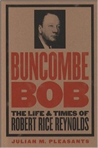 Image of the book Buncombe Bob: The Life and Times of Robert Rice Reynolds