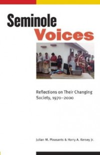 Image of the book Seminole Voices: Seminole Reflections on Their Changing Society, 1970-2000